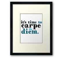 It's time to carpe the diem Framed Print