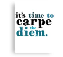 It's time to carpe the diem Canvas Print