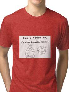 Don't touch me im club penguin famous Tri-blend T-Shirt