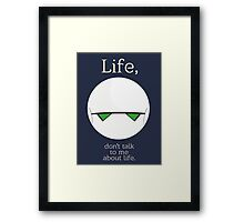 Life, don't talk to me about life. Framed Print