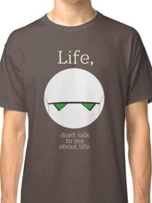 Life, don't talk to me about life. Classic T-Shirt
