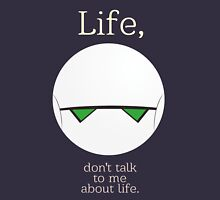 Life, don't talk to me about life. Unisex T-Shirt