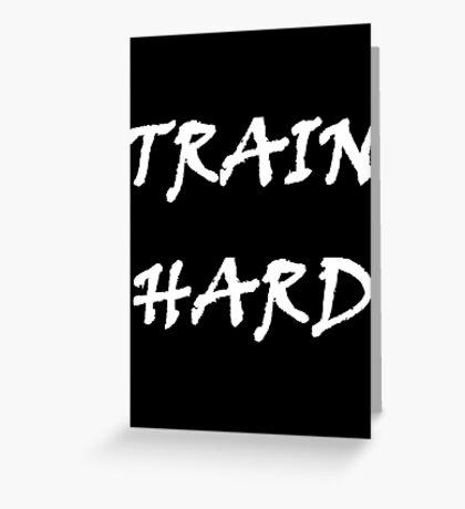 TRAIN HARD Greeting Card