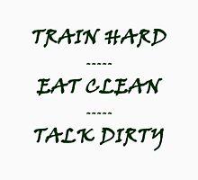 TRAIN HARD EAT CLEAN TALK DIRTY Unisex T-Shirt