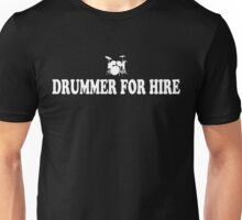 Drummer For Hire Unisex T-Shirt