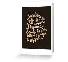 Something better Greeting Card