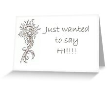 Just wanted to say HI! Greeting Card