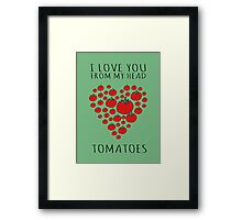 I LOVE YOU FROM MY HEAD TOMATOES Framed Print