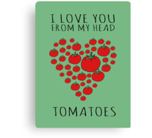 I LOVE YOU FROM MY HEAD TOMATOES Canvas Print