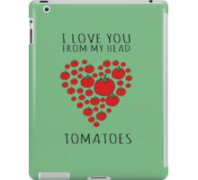 I LOVE YOU FROM MY HEAD TOMATOES iPad Case/Skin