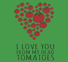 I LOVE YOU FROM MY HEAD TOMATOES Kids Clothes