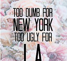 Too Dumb For New York, Too Ugly For L.A. by TellAVision