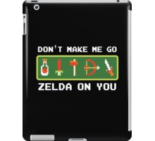 Don't Make Me Go Zelda On You! iPad Case/Skin