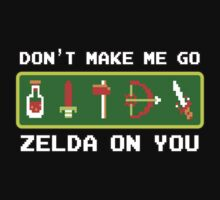Don't Make Me Go Zelda On You! by Natasha C