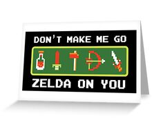 Don't Make Me Go Zelda On You! Greeting Card