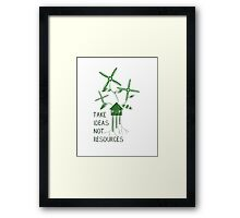 Take Ideas, Not Resources Framed Print