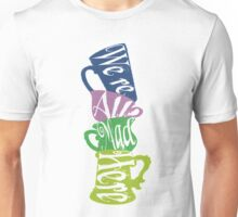 We're All Mad Tea Party Unisex T-Shirt