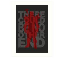 There Could Be No Other End Art Print