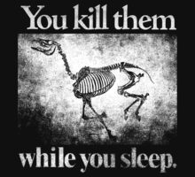You Kill Them While Your Sleep by postlopez