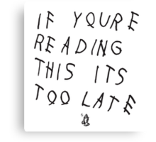 If You're Reading This It's Too Late   Drake Canvas Print