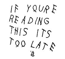 If You're Reading This It's Too Late | Drake Photographic Print