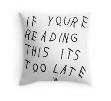 If You're Reading This It's Too Late | Drake Throw Pillow