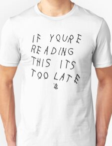 If You're Reading This It's Too Late | Drake T-Shirt