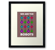 We are the robots Framed Print