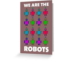 We are the robots Greeting Card