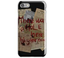 There was a Hole here, it's gone now  iPhone Case/Skin