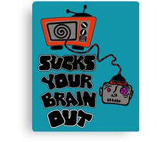 t.v. sucks your brain out mallowcolor Canvas Print