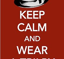 Keep Calm and Wear a Trilby by evanxander