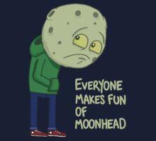 Everyone makes fun of Moonhead......