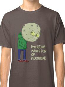 Everyone makes fun of Moonhead...... Classic T-Shirt