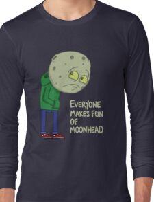 Everyone makes fun of Moonhead...... Long Sleeve T-Shirt