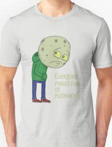 Everyone makes fun of Moonhead...... Unisex T-Shirt