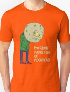 Everyone makes fun of Moonhead...... T-Shirt