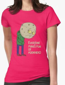 Everyone makes fun of Moonhead...... Womens Fitted T-Shirt