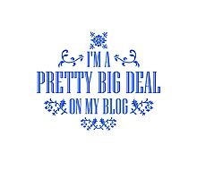 I'm A Pretty Big Deal on my Blog - Funny Quote Photographic Print
