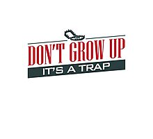 Don't Grow Up, It's a Trap Photographic Print