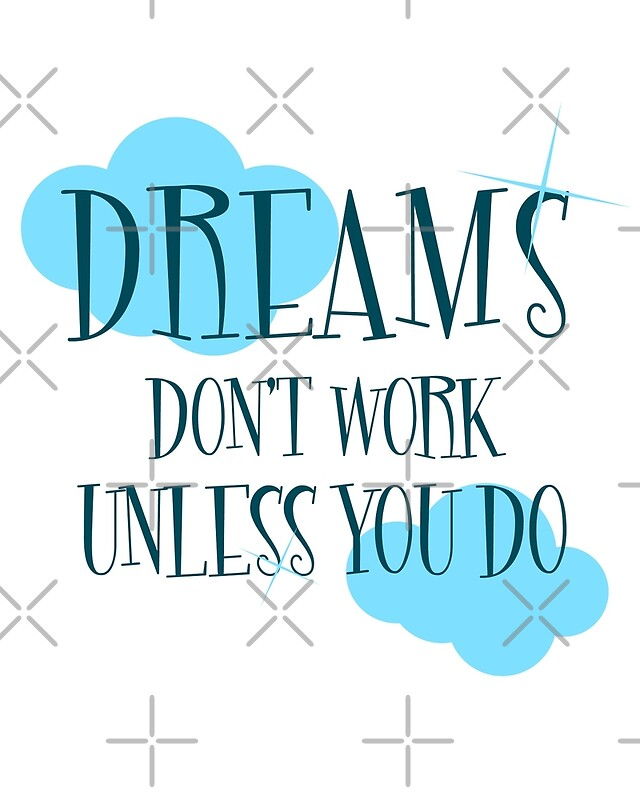dreams don 39 t work unless you do art prints by imagenugget redbubble. Black Bedroom Furniture Sets. Home Design Ideas