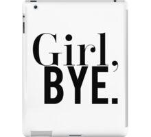 Girl, Bye Black & White Funny Design  iPad Case/Skin