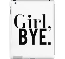 Girl, Bye Black & White Funny Design  iPad Case/Skin