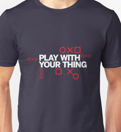 play with your thing! Unisex T-Shirt