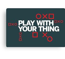 play with your thing! Canvas Print