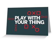 play with your thing! Greeting Card