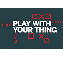 play with your thing! Photographic Print