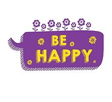 Be Happy - Inspirational Quote by ImageNugget