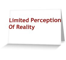 Limited Perception Of Reality Greeting Card