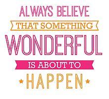 Always Believe that Something Wonderful is About to Happen - Inspirational Quote by ImageNugget